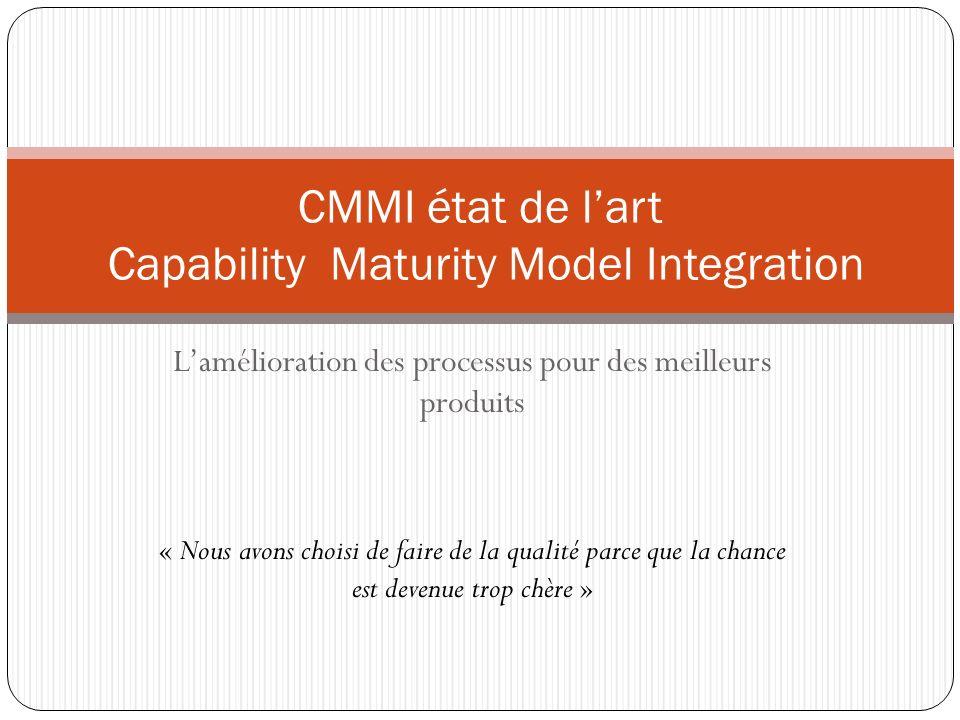 Le modèle CMMI sous ces deux représentations Niveau de maturité Domaines de processus Objectifs génériques Objectifs spécifiques Pratiques génériques Pratiques spécifiques En optimisationGéré quantitativementAjustéDisciplinéinitial Représentation étagée