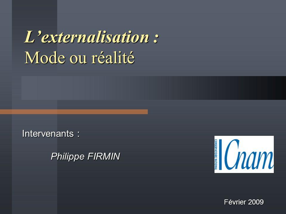 Intervenants : Philippe FIRMIN Lexternalisation : Mode ou réalité Février 2009