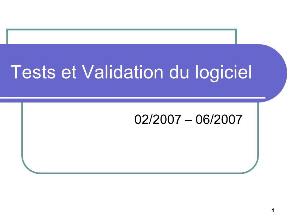 1 Tests et Validation du logiciel 02/2007 – 06/2007