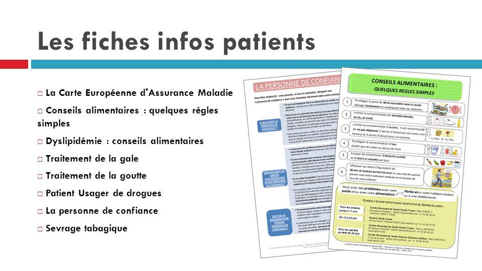 Les fiches infos patients La Carte Européenne d Assurance Maladie Conseils alimentaires : quelques règles simples Dyslipidémie : conseils alimentaires Traitement de la gale Traitement de la goutte Patient Usager de drogues La personne de confiance Sevrage tabagique