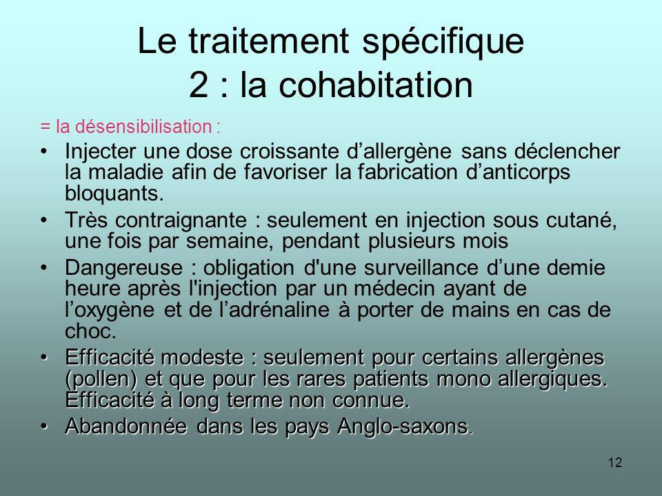 12 Le traitement spécifique 2 : la cohabitation = la désensibilisation : Injecter une dose croissante dallergène sans déclencher la maladie afin de fa
