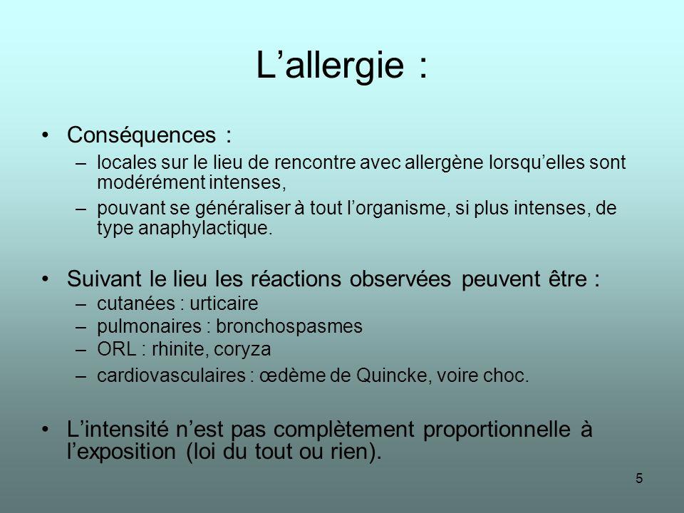5 Lallergie : Conséquences : –locales sur le lieu de rencontre avec allergène lorsquelles sont modérément intenses, –pouvant se généraliser à tout lor