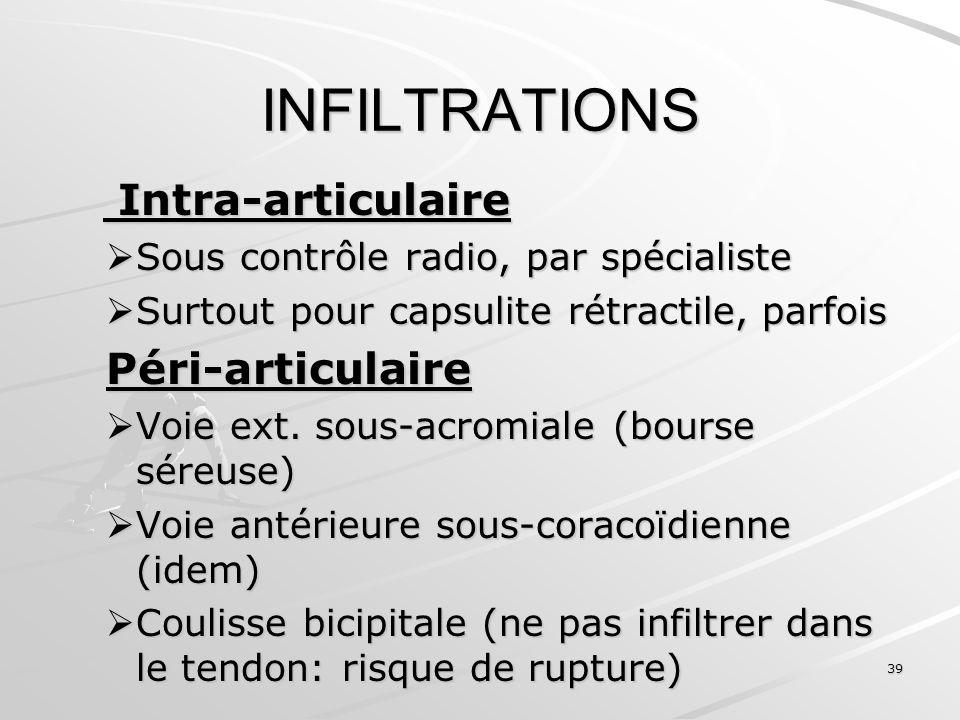 39 INFILTRATIONS Intra-articulaire Intra-articulaire Sous contrôle radio, par spécialiste Sous contrôle radio, par spécialiste Surtout pour capsulite