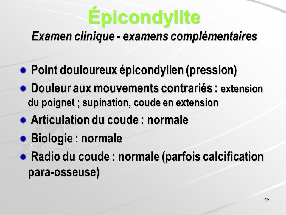 69 Épicondylite Examen clinique - examens complémentaires Point douloureux épicondylien (pression) Point douloureux épicondylien (pression) Douleur au