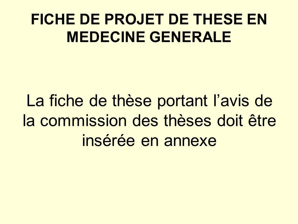 FICHE DE PROJET DE THESE EN MEDECINE GENERALE La fiche de thèse portant lavis de la commission des thèses doit être insérée en annexe
