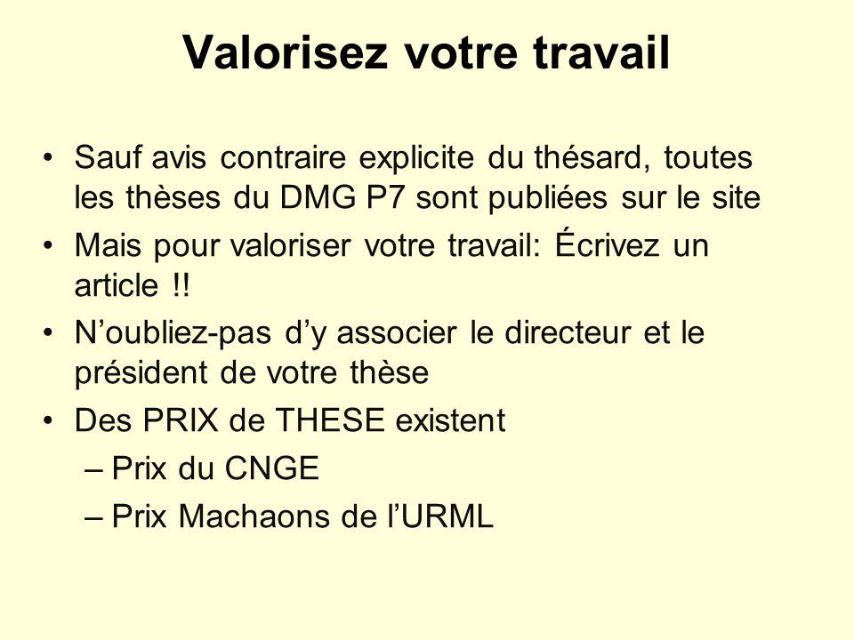 Valorisez votre travail Sauf avis contraire explicite du thésard, toutes les thèses du DMG P7 sont publiées sur le site Mais pour valoriser votre travail: Écrivez un article !.