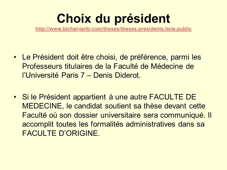 Choix du président http://www.bichat-larib.com/theses/theses.presidents.liste.public http://www.bichat-larib.com/theses/theses.presidents.liste.public Le Président doit être choisi, de préférence, parmi les Professeurs titulaires de la Faculté de Médecine de lUniversité Paris 7 – Denis Diderot.