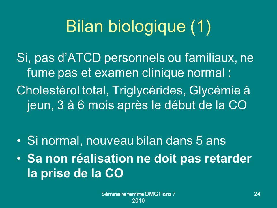 Séminaire femme DMG Paris 7 2010 24 Bilan biologique (1) Si, pas dATCD personnels ou familiaux, ne fume pas et examen clinique normal : Cholestérol to