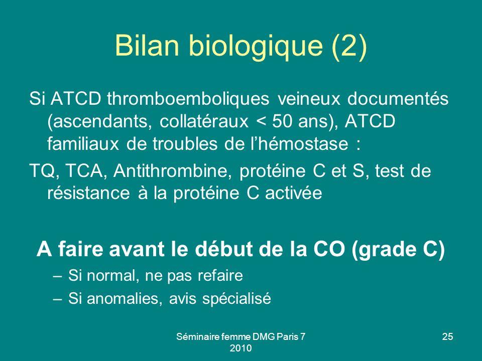 Séminaire femme DMG Paris 7 2010 25 Bilan biologique (2) Si ATCD thromboemboliques veineux documentés (ascendants, collatéraux < 50 ans), ATCD familia