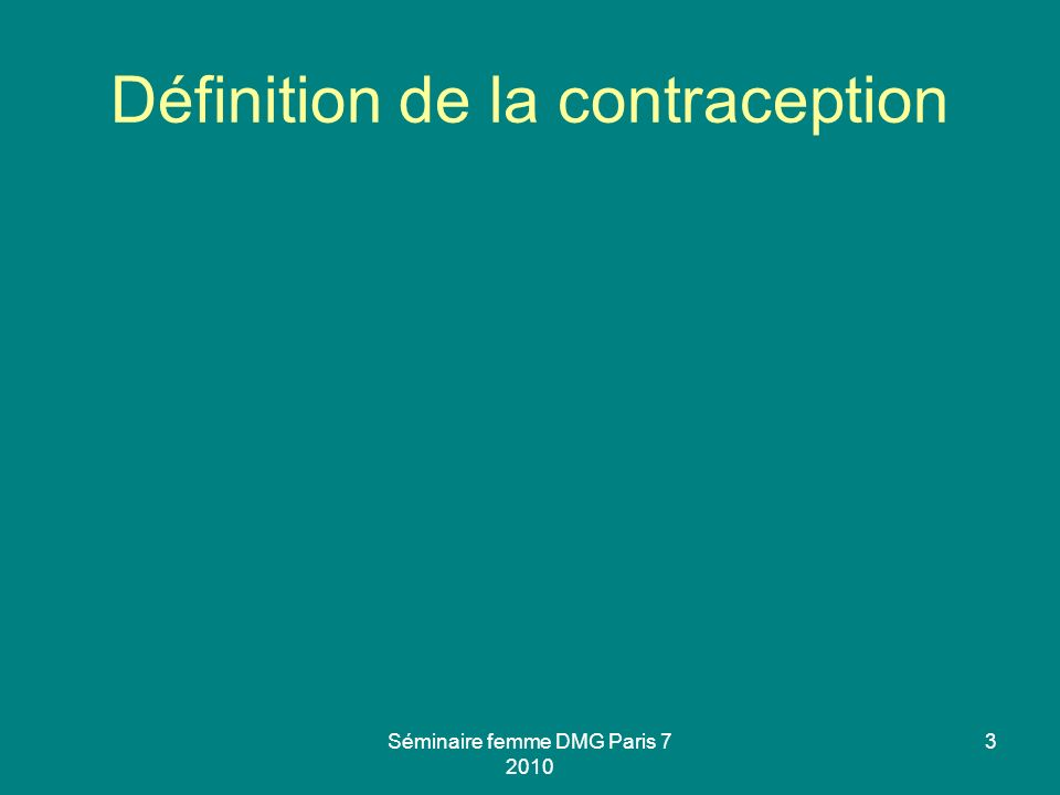 Définition de la contraception Séminaire femme DMG Paris 7 2010 3