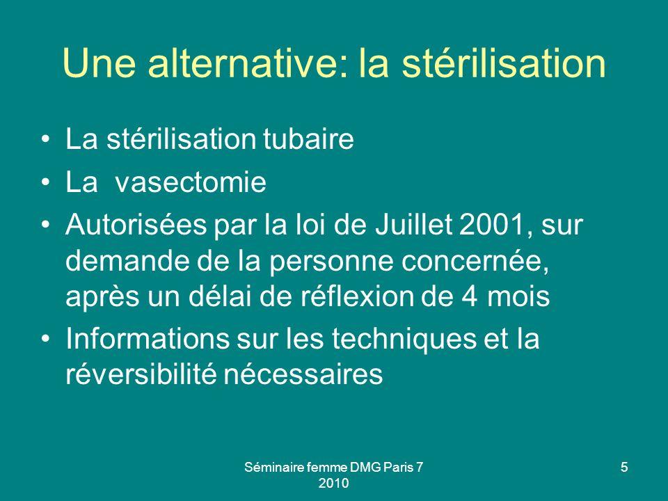 Une alternative: la stérilisation La stérilisation tubaire La vasectomie Autorisées par la loi de Juillet 2001, sur demande de la personne concernée,