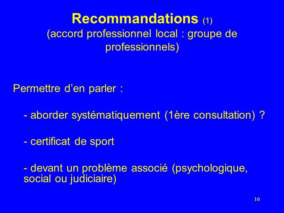 16 Recommandations (1) (accord professionnel local : groupe de professionnels) Permettre den parler : - aborder systématiquement (1ère consultation) .