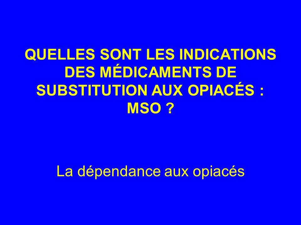 QUELLES SONT LES INDICATIONS DES MÉDICAMENTS DE SUBSTITUTION AUX OPIACÉS : MSO .