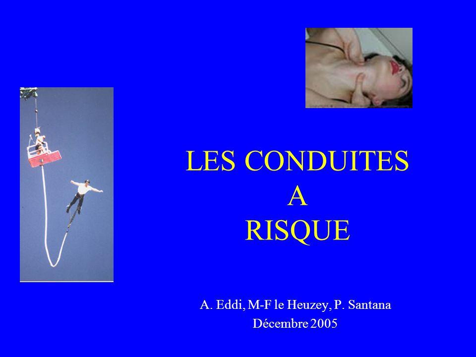 LES CONDUITES A RISQUE A. Eddi, M-F le Heuzey, P. Santana Décembre 2005