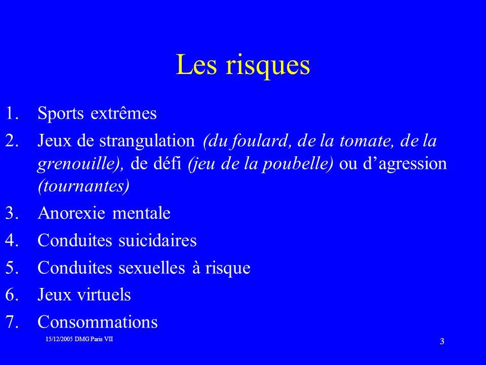 15/12/2005 DMG Paris VII 3 Les risques 1.Sports extrêmes 2.Jeux de strangulation (du foulard, de la tomate, de la grenouille), de défi (jeu de la poub