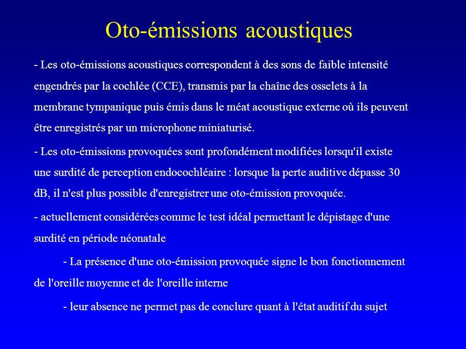 - Les oto-émissions acoustiques correspondent à des sons de faible intensité engendrés par la cochlée (CCE), transmis par la chaîne des osselets à la