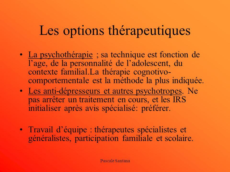 Pascale Santana Les options thérapeutiques La psychothérapie ; sa technique est fonction de lage, de la personnalité de ladolescent, du contexte famil