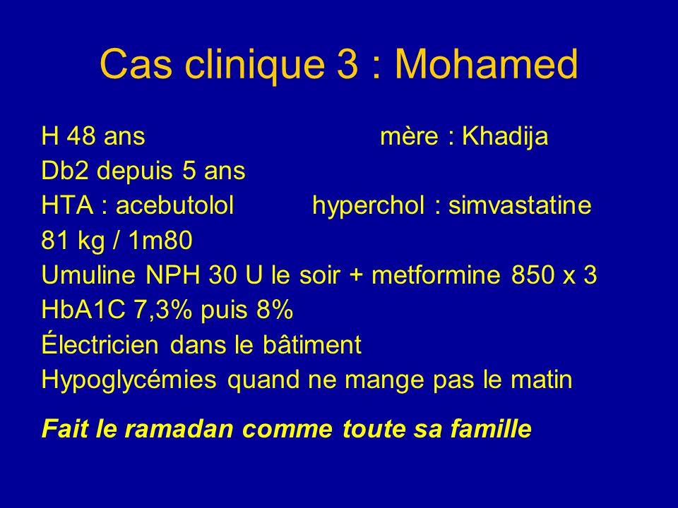 Cas clinique 3 : Mohamed H 48 ansmère : Khadija Db2 depuis 5 ans HTA : acebutololhyperchol : simvastatine 81 kg / 1m80 Umuline NPH 30 U le soir + metf