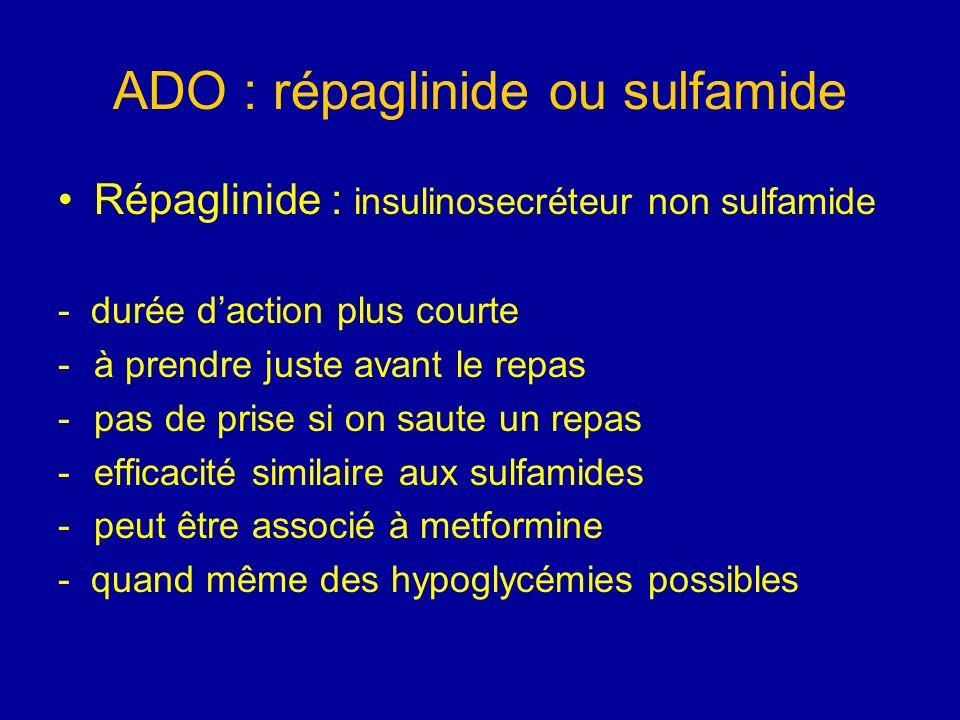 ADO : répaglinide ou sulfamide Répaglinide : insulinosecréteur non sulfamide - durée daction plus courte -à prendre juste avant le repas -pas de prise