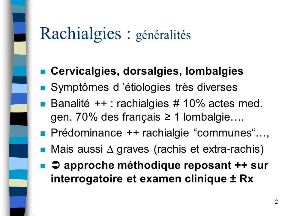 43 Lombalgies : l essentiel n Lombalgies communes –Mécanismes mal définis –Corrélation clinique-rx souvent abusive –F.