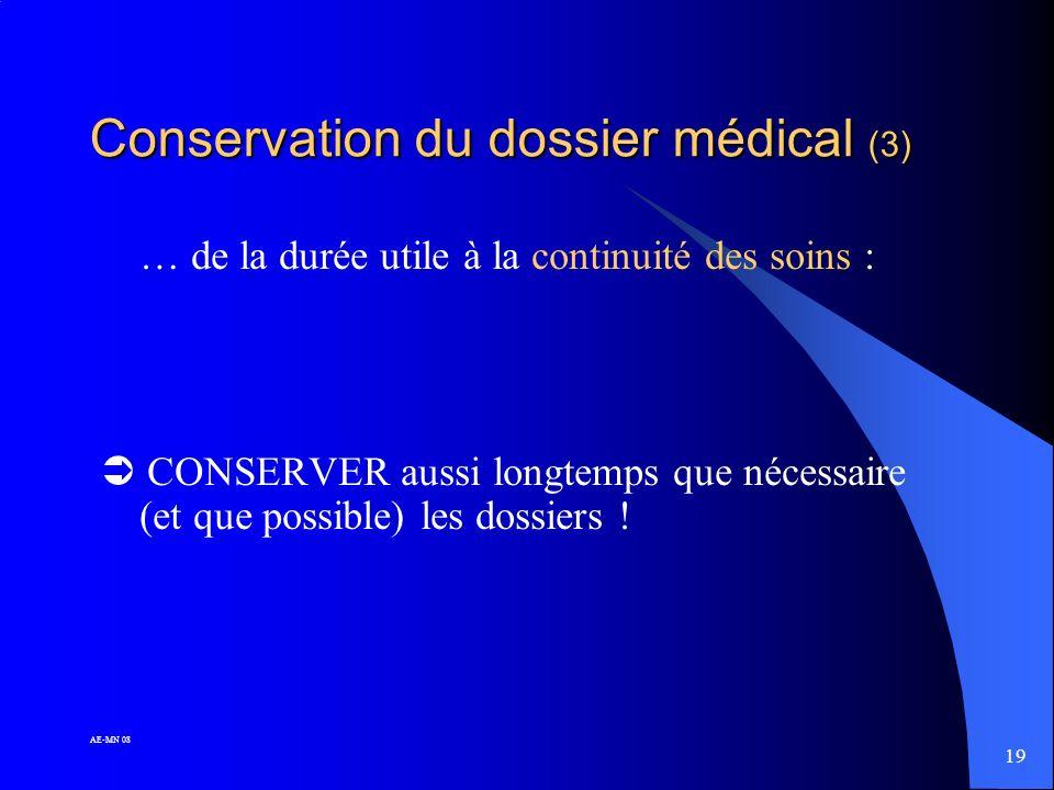 18 AE-MN 08 Conservation du dossier médical (2) l Il faut distinguer la durée liée à la notion de responsabilité médicale : 10 ans consolidation - sur