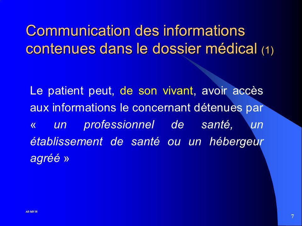 7 AE-MN 08 Communication des informations contenues dans le dossier médical (1) Le patient peut, de son vivant, avoir accès aux informations le concernant détenues par « un professionnel de santé, un établissement de santé ou un hébergeur agréé »