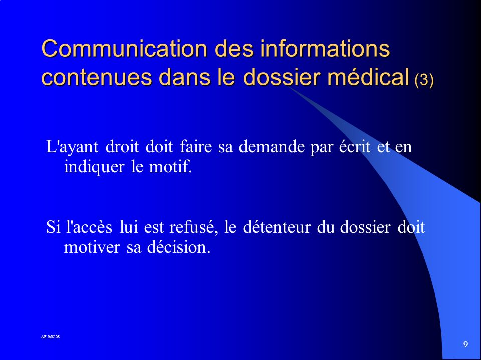 9 AE-MN 08 Communication des informations contenues dans le dossier médical (3) L ayant droit doit faire sa demande par écrit et en indiquer le motif.
