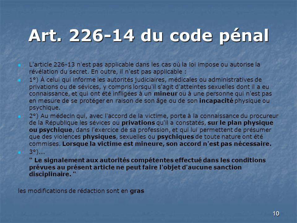 10 Art. 226-14 du code pénal L'article 226-13 n'est pas applicable dans les cas où la loi impose ou autorise la révélation du secret. En outre, il n'e