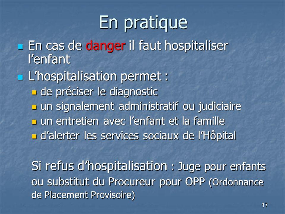 17 En pratique En cas de danger il faut hospitaliser lenfant En cas de danger il faut hospitaliser lenfant Lhospitalisation permet : Lhospitalisation