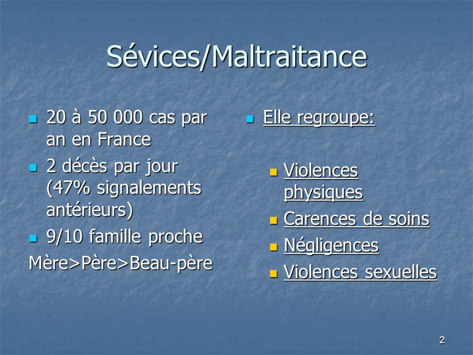 2 Sévices/Maltraitance 20 à 50 000 cas par an en France 20 à 50 000 cas par an en France 2 décès par jour (47% signalements antérieurs) 2 décès par jo