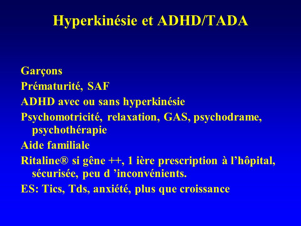 Hyperkinésie et ADHD/TADA Garçons Prématurité, SAF ADHD avec ou sans hyperkinésie Psychomotricité, relaxation, GAS, psychodrame, psychothérapie Aide f