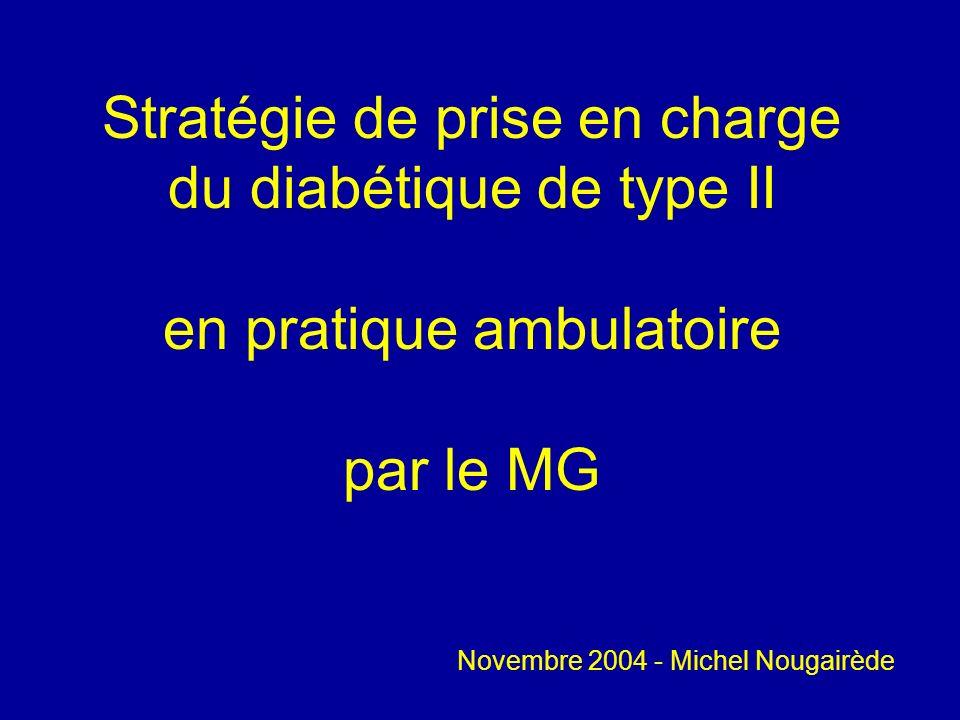 Stratégie de prise en charge du diabétique de type II en pratique ambulatoire par le MG Novembre 2004 - Michel Nougairède