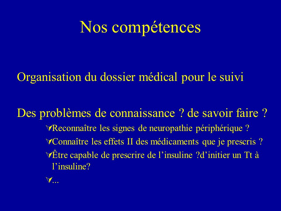 Nos compétences Organisation du dossier médical pour le suivi Des problèmes de connaissance ? de savoir faire ? ÚReconnaître les signes de neuropathie