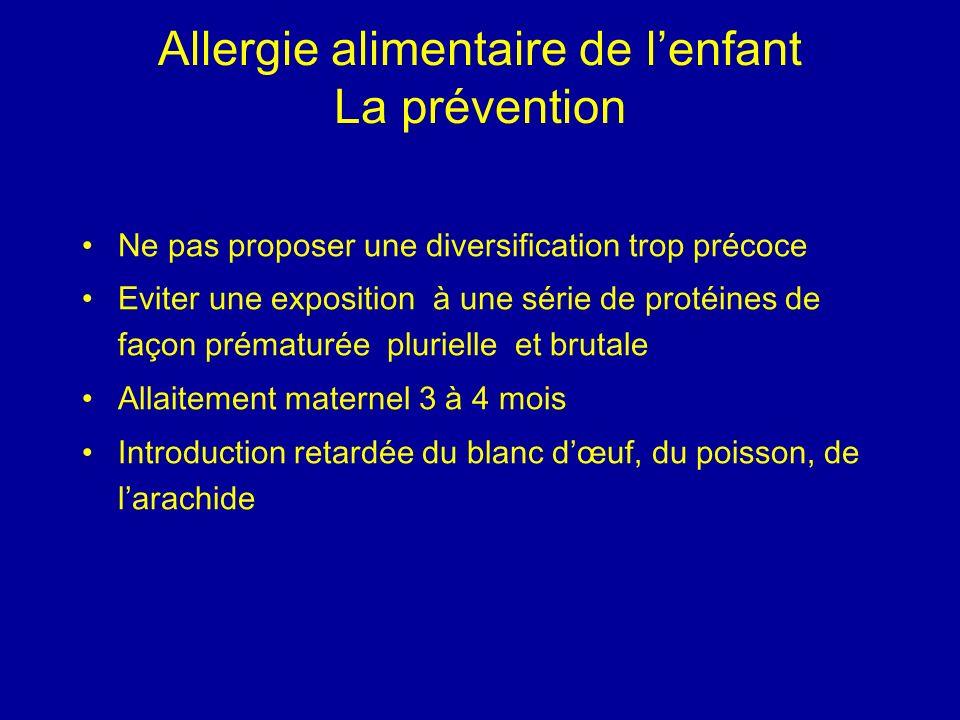 Allergie alimentaire de lenfant La prévention Ne pas proposer une diversification trop précoce Eviter une exposition à une série de protéines de façon