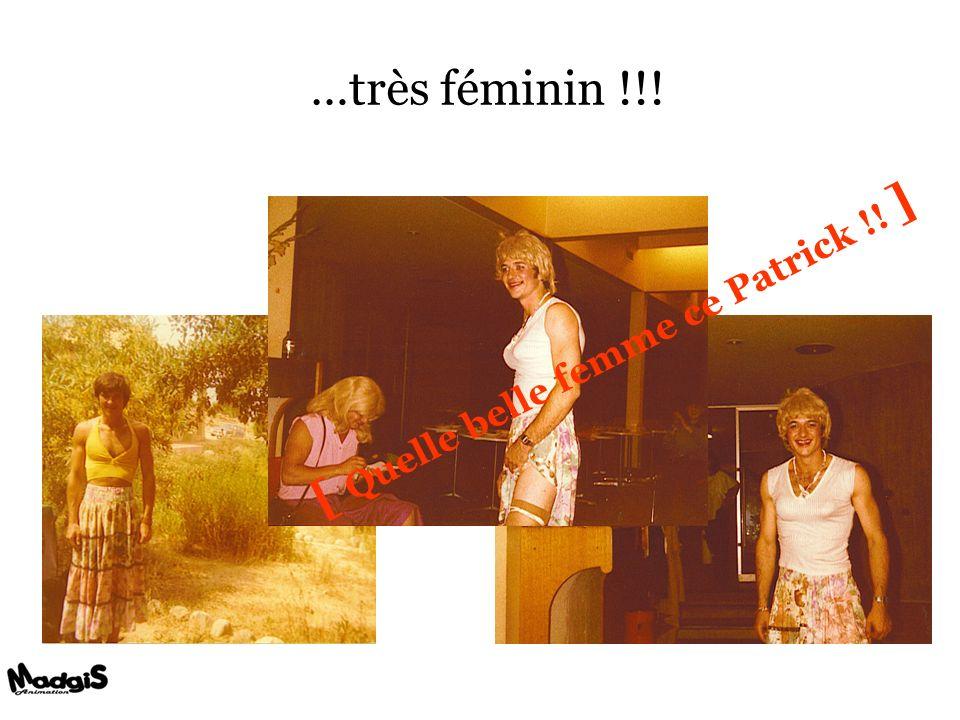 …très féminin !!! [ Q u e l l e b e l l e f e m m e c e P a t r i c k ! ! ]