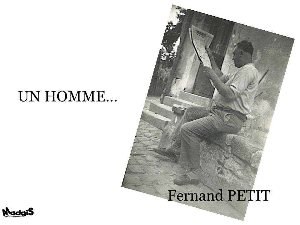 UN HOMME… Fernand PETIT