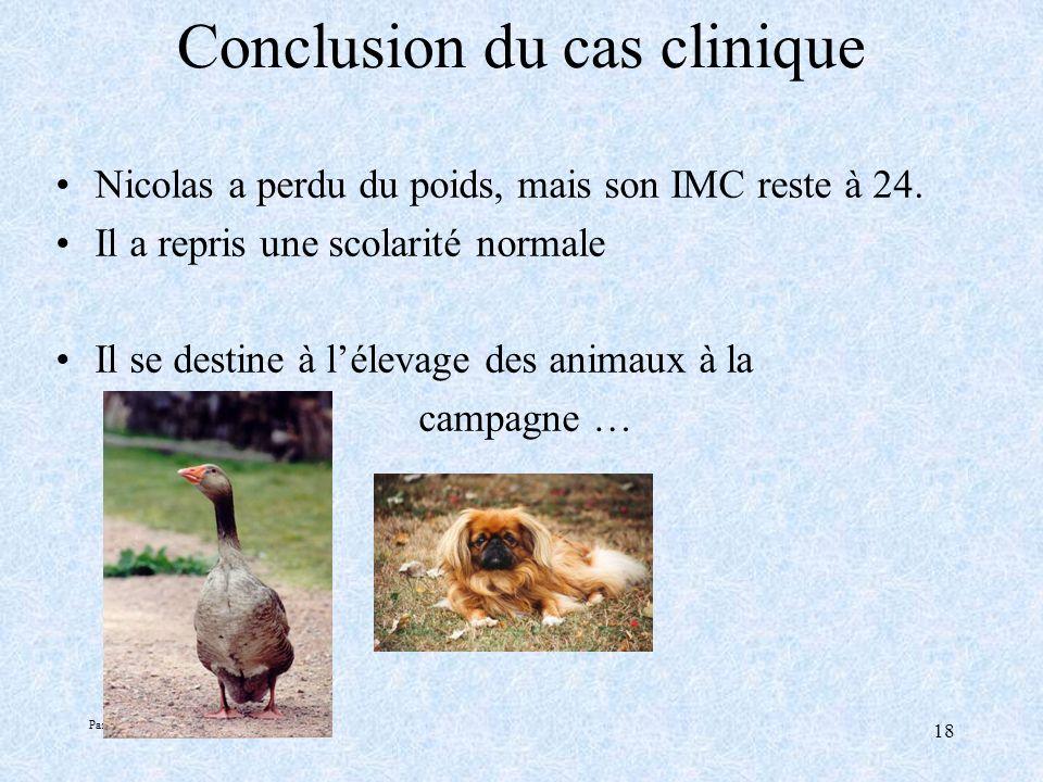 Pascale Santana - 12/2005 18 Conclusion du cas clinique Nicolas a perdu du poids, mais son IMC reste à 24.