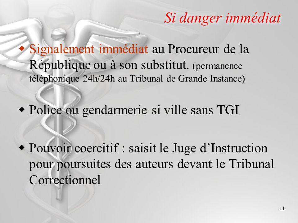 11 Si danger immédiat Signalement immédiat au Procureur de la République ou à son substitut. (permanence téléphonique 24h/24h au Tribunal de Grande In