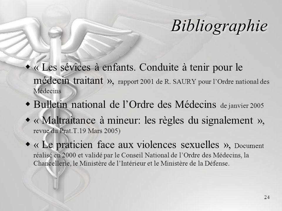 24 Bibliographie « Les sévices à enfants. Conduite à tenir pour le médecin traitant », rapport 2001 de R. SAURY pour lOrdre national des Médecins Bull