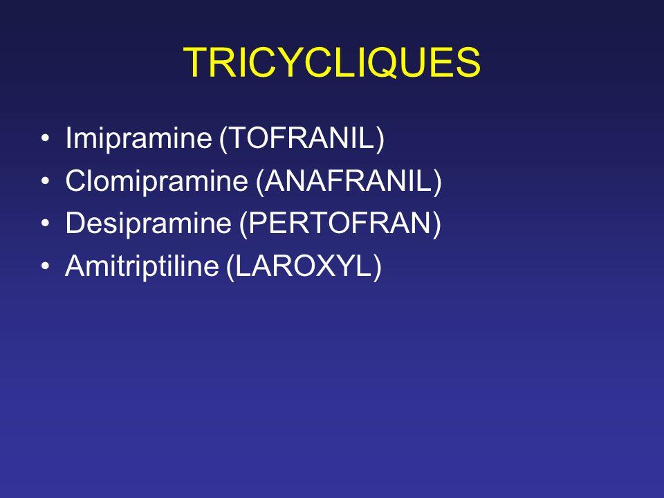 TRICYCLIQUES Imipramine (TOFRANIL) Clomipramine (ANAFRANIL) Desipramine (PERTOFRAN) Amitriptiline (LAROXYL)