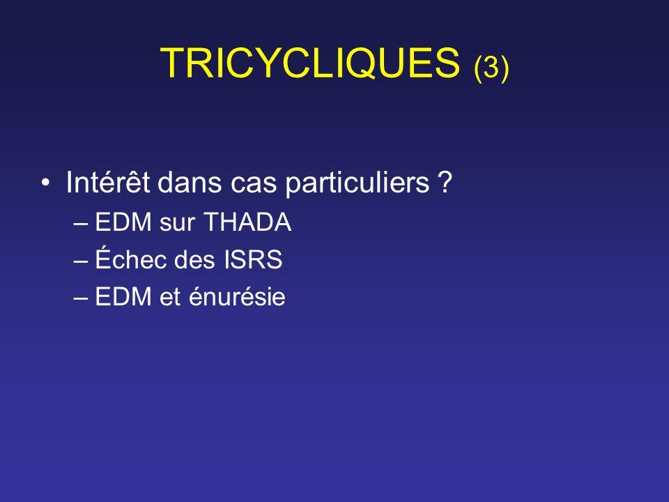 TRICYCLIQUES (3) Intérêt dans cas particuliers ? –EDM sur THADA –Échec des ISRS –EDM et énurésie
