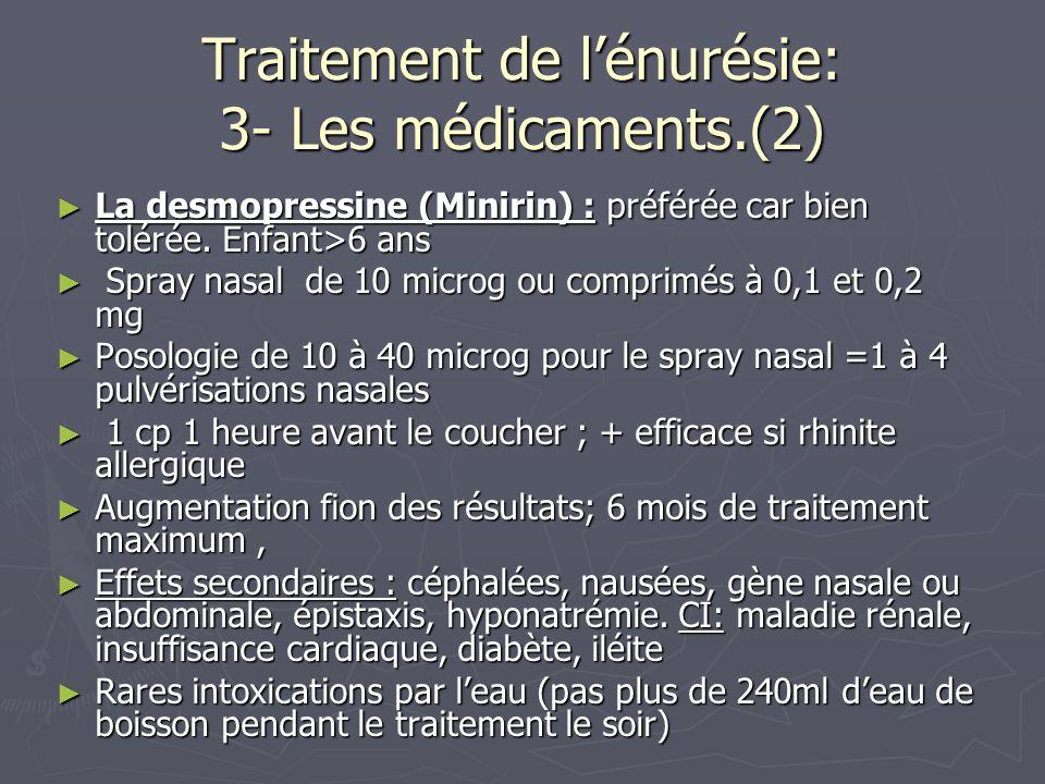 Traitement de lénurésie: 3- Les médicaments.(2) La desmopressine (Minirin) : préférée car bien tolérée. Enfant>6 ans La desmopressine (Minirin) : préf