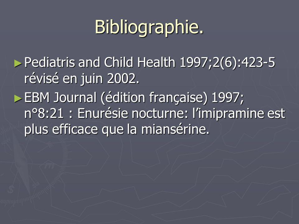 Bibliographie. Pediatris and Child Health 1997;2(6):423-5 révisé en juin 2002. Pediatris and Child Health 1997;2(6):423-5 révisé en juin 2002. EBM Jou