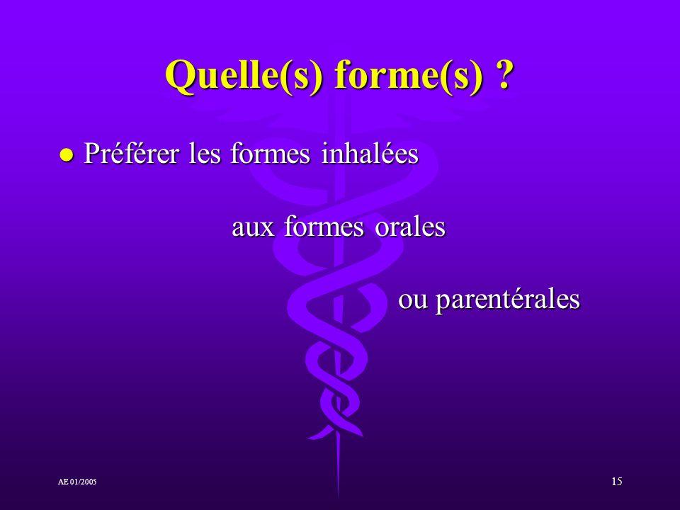15 AE 01/2005 Quelle(s) forme(s) ? l Préférer les formes inhalées aux formes orales ou parentérales