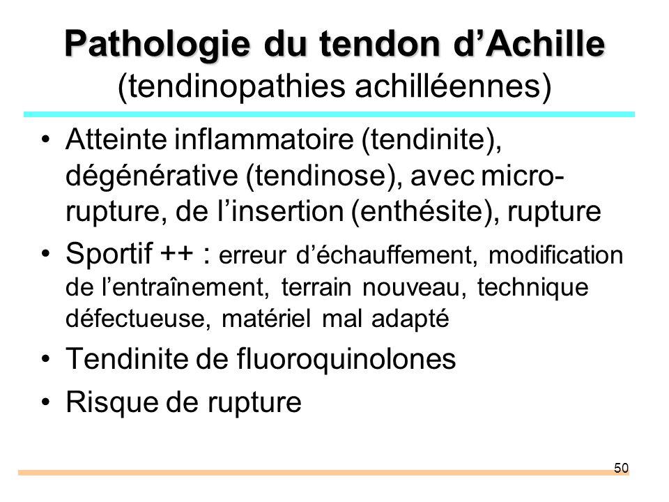 50 Pathologie du tendon dAchille Pathologie du tendon dAchille (tendinopathies achilléennes) Atteinte inflammatoire (tendinite), dégénérative (tendino