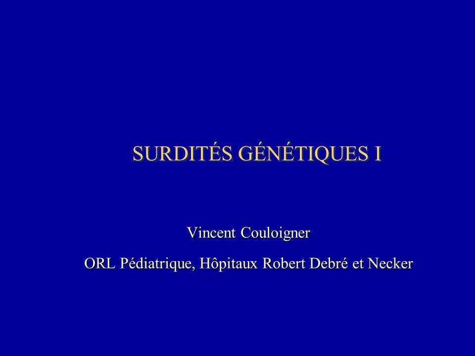 SURDITÉS GÉNÉTIQUES I Vincent Couloigner ORL Pédiatrique, Hôpitaux Robert Debré et Necker