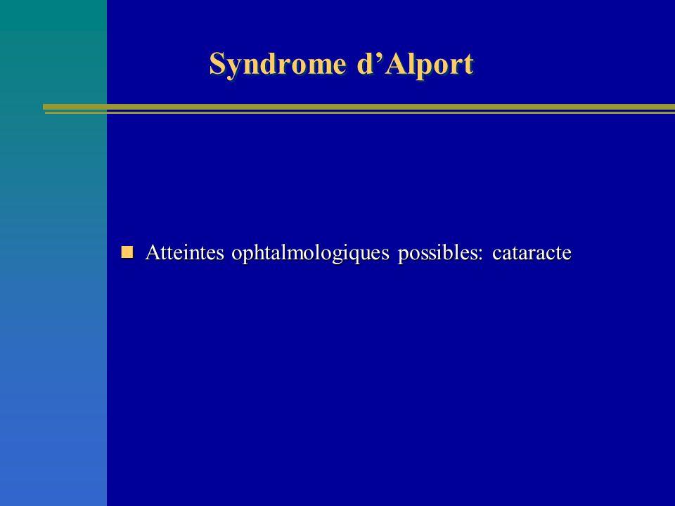 Atteintes ophtalmologiques possibles: cataracte Atteintes ophtalmologiques possibles: cataracte Syndrome dAlport