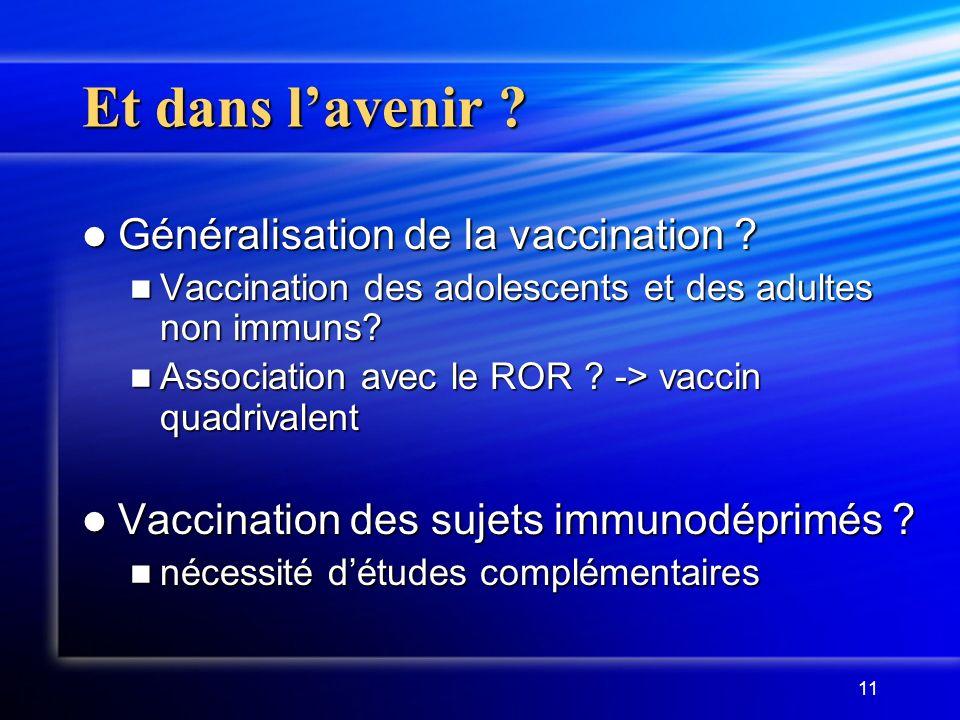 11 Et dans lavenir .Généralisation de la vaccination .