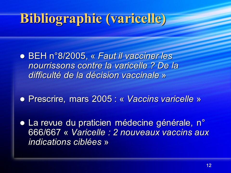12 Bibliographie (varicelle) BEH n°8/2005, « Faut il vacciner les nourrissons contre la varicelle .
