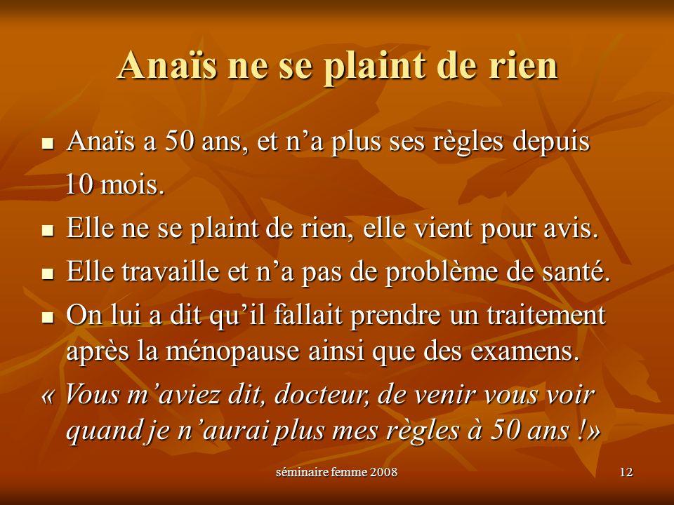 séminaire femme 2008 12 Anaïs ne se plaint de rien Anaïs a 50 ans, et na plus ses règles depuis Anaïs a 50 ans, et na plus ses règles depuis 10 mois.